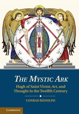 The Mystic Ark Hugh of Saint Victor,  Art,  and Thought in the Twelfth Century