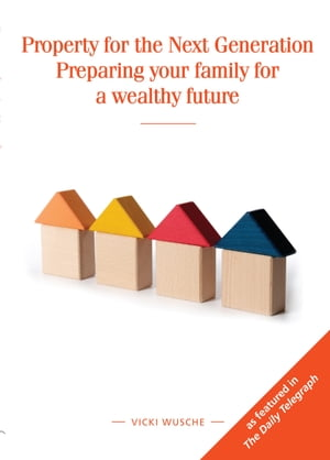 Property for the Next Generation Preparing your family for a wealthy future