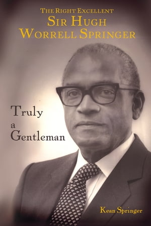 Truly a Gentleman: The Right Excellent Sir Hugh Worrell Springer