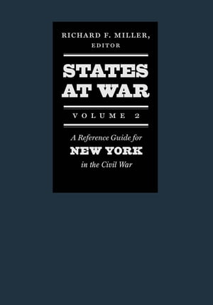 States at War,  Volume 2 A Reference Guide for New York in the Civil War