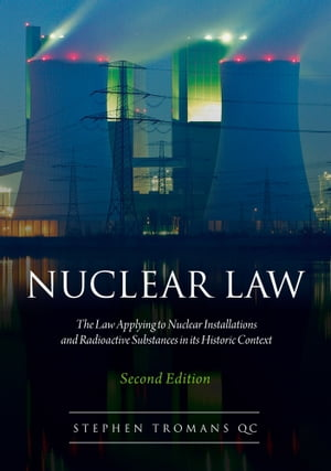 Nuclear Law The Law Applying to Nuclear Installations and Radioactive Substances in its Historic Context
