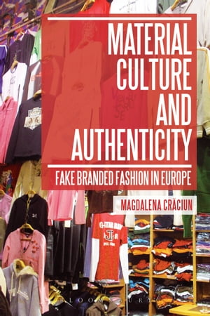 Material Culture and Authenticity Fake Branded Fashion in Europe