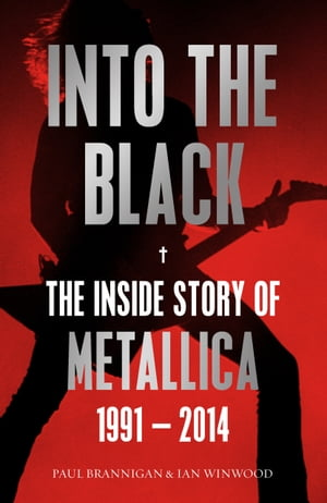 Into the Black The Inside Story of Metallica,  1991?2014