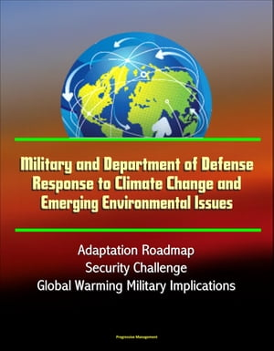Military and Department of Defense Response to Climate Change and Emerging Environmental Issues,  Adaptation Roadmap,  Security Challenge,  Global Warmin