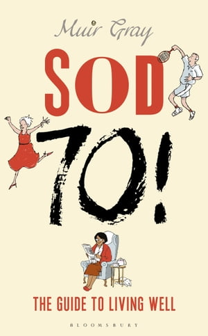 Sod Seventy! The Guide to Living Well