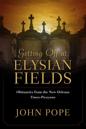 Getting Off at Elysian Fields Obituaries from the New Orleans Times-Picayune