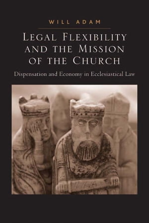 Legal Flexibility and the Mission of the Church Dispensation and Economy in Ecclesiastical Law