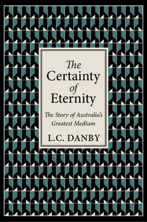 The Certainty of Eternity: The Story of Australia's Greatest Medium