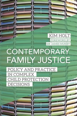 Contemporary Family Justice Policy and Practice in Complex Child Protection Decisions