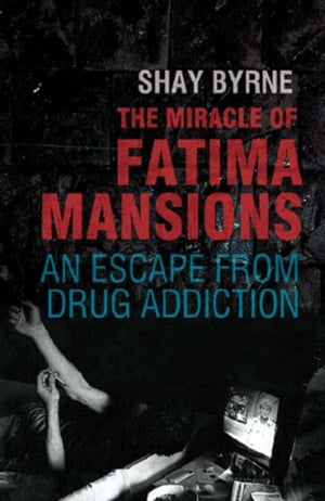 The Miracle of Fatima Mansions An Escape from Drug Addiction