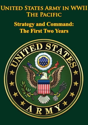United States Army in WWII - the Pacific - Strategy and Command: the First Two Years