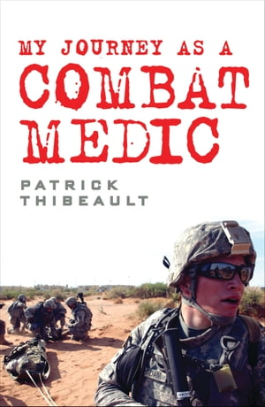 My Journey as a Combat Medic From Desert Storm to Operation Enduring Freedom