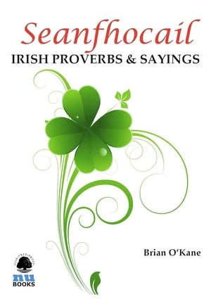 Seanfhocail: Irish Proverbs & Sayings: More than 250 with translations to ponder and enjoy!