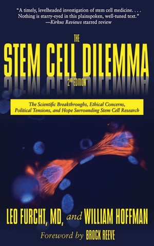 The Stem Cell Dilemma The Scientific Breakthroughs,  Ethical Concerns,  Political Tensions,  and Hope Surrounding Stem Cell Research