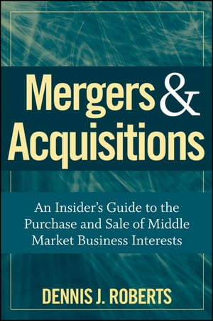 Mergers & Acquisitions An Insider's Guide to the Purchase and Sale of Middle Market Business Interests