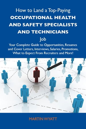 How to Land a Top-Paying Occupational health and safety specialists and technicians Job: Your Comple