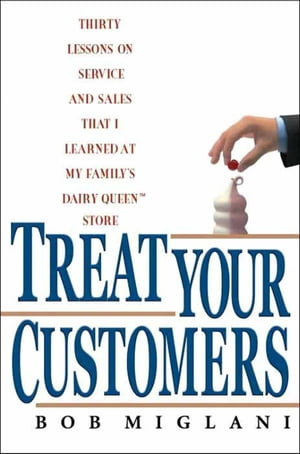 Treat Your Customers Thirty Lessons on Service and Sales That I Learned at My Family's Dairy Queen Store