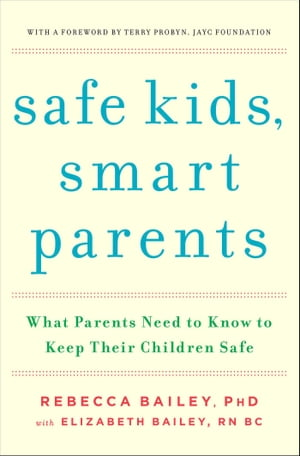 Safe Kids,  Smart Parents What Parents Need to Know to Keep Their Children Safe