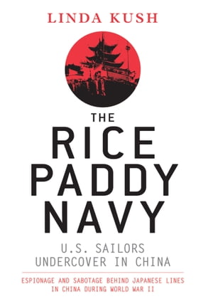 The Rice Paddy Navy U.S. Sailors Undercover in China