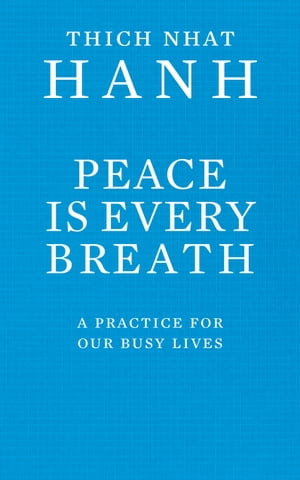 Peace Is Every Breath A Practice For Our Busy Lives