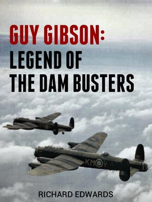 Guy Gibson: Legend of the Dam Busters