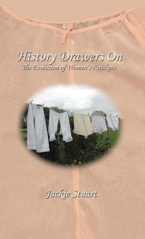 History Drawers On The Evolution of Women's Knickers