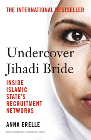 Undercover Jihadi Bride: Inside Islamic State s Recruitment Networks