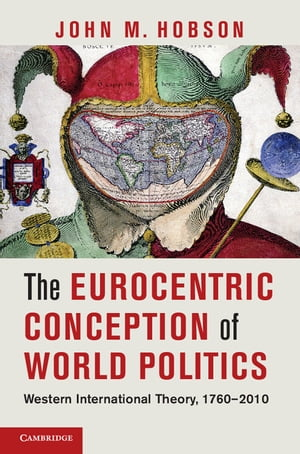 The Eurocentric Conception of World Politics Western International Theory,  1760?2010