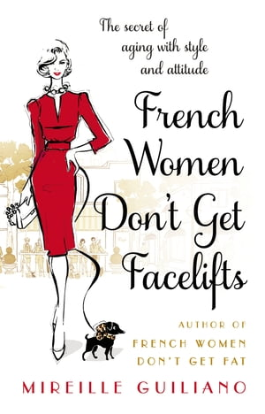 French Women Don't Get Facelifts Aging with Attitude