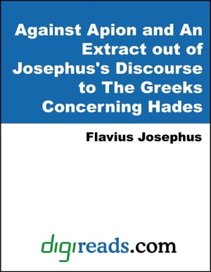 Against Apion and An Extract out of Josephus's Discourse to The Greeks Concerning Hades