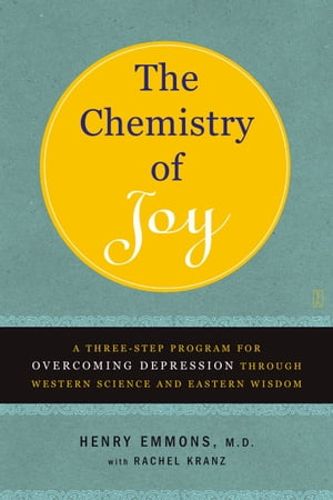 The Chemistry of Joy A Three-Step Program for Overcoming Depression Through Western Science and Eastern Wisdom
