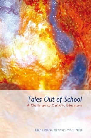 Tales Out of School A Challenge to Catholic Educators