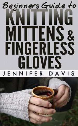 Beginners Guide to Knitting Mittens and Fingerless Gloves Knitting For Beginners,  #3