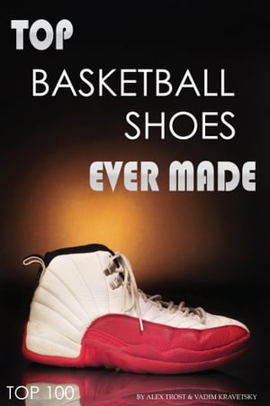 Top Basketball Shoes Ever Made