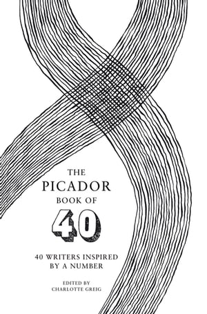 The Picador Book of 40 40 writers inspired by a number