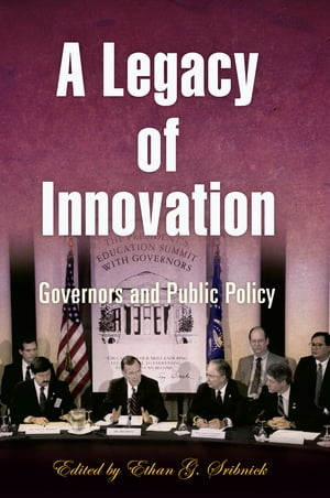 A Legacy of Innovation Governors and Public Policy