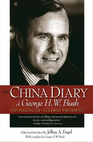 The China Diary of George H. W. Bush The Making of a Global President