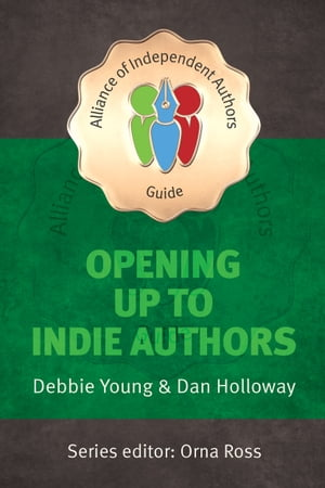 Opening Up To Indie Authors A Guide for Bookstores,  Libraries,  Reviewers,  Literary Event Organisers ... and Self-Publishing Writers (The Alliance of I