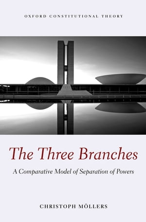 The Three Branches A Comparative Model of Separation of Powers