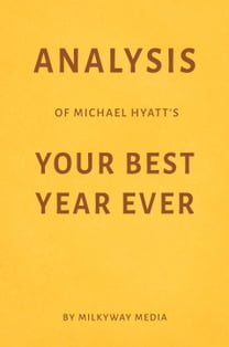 Analysis of Michael Hyatt's Your Best Year Ever by Milkyway Media