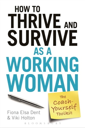 How to Thrive and Survive as a Working Woman The Coach-Yourself Toolkit