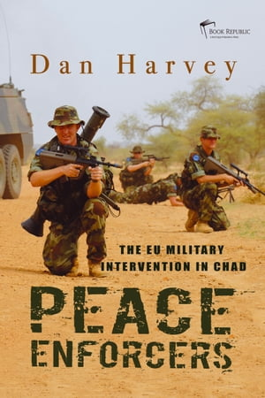 Peace Enforcers The EU military intervention in Chad