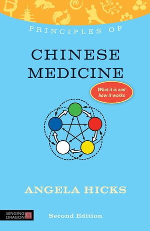 Principles of Chinese Medicine What it is,  how it works,  and what it can do for you Second Edition
