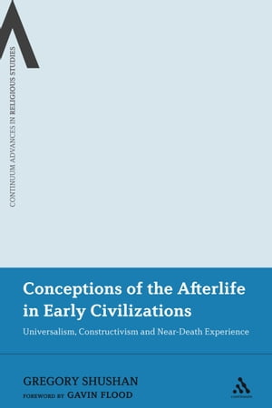 Conceptions of the Afterlife in Early Civilizations Universalism,  Constructivism and Near-Death Experience