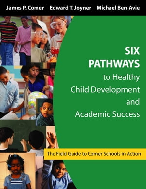Six Pathways to Healthy Child Development and Academic Success The Field Guide to Comer Schools in Action