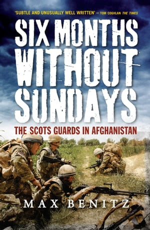 Six Months Without Sundays The Scots Guards in Afghanistan