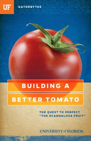 "Building a Better Tomato The Quest to Perfect ""The Scandalous Fruit"""