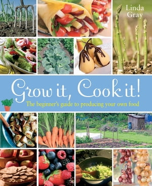 Grow It,  Cook It! The beginner's guide to producing your own food