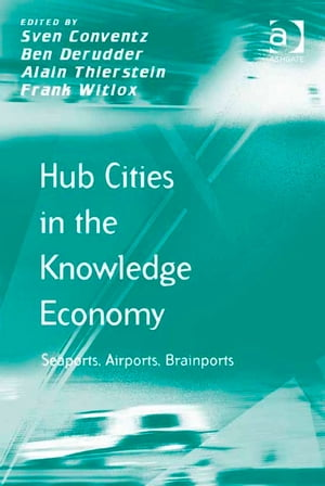 Hub Cities in the Knowledge Economy Seaports,  Airports,  Brainports