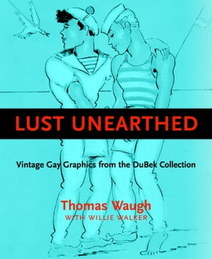 Lust Unearthed (ff) Vintage Gay Graphics From the DuBek Collection